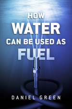 How Water Can Be Used as Fuel Daniel Green